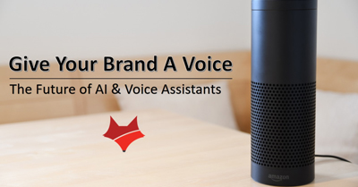 Give Your Brand A Voice: The Future of AI & Voice Assistants