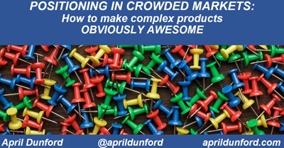 Positioning in Crowded Markets: How to Make Any Offering Obviously Awesome