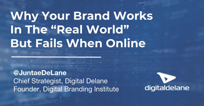 "Why Your Brand Works in the ""Real World"" But Fails When Online"