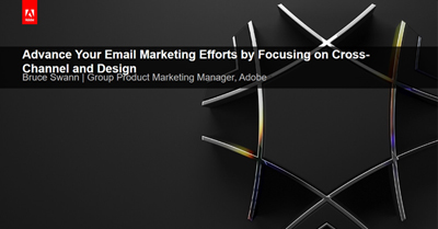 Advance Your Email Marketing Efforts by Focusing on Cross-Channel and Design