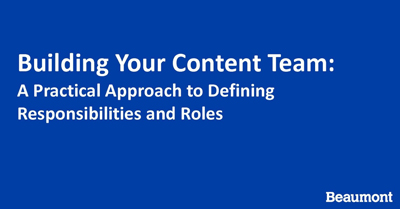 Building Your Content Team: A Practical Approach to Defining Roles & Responsibilities