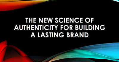 The New Science of Authenticity for Building a Lasting Brand
