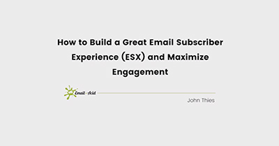 How to Build a Great Email Subscriber Experience (ESX) and Maximize Engagement