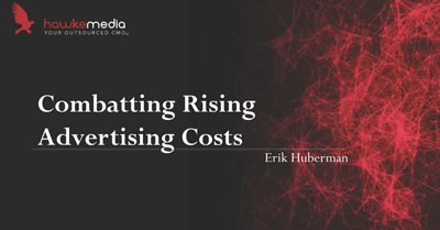 How to Combat Today's Skyrocketing Advertising Costs