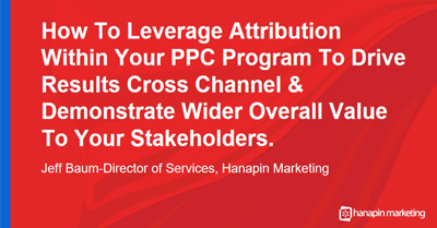 Actionable Tips for Using Attribution to Demonstrate How PPC Drives Results