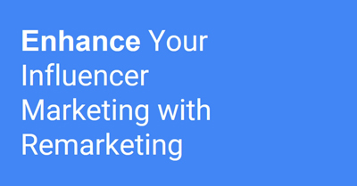 Enhance Your Influencer Marketing with Remarketing