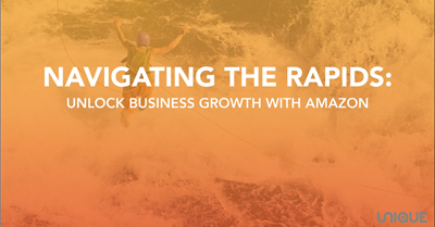 Navigating The Rapids: Unlock Business Growth With Amazon