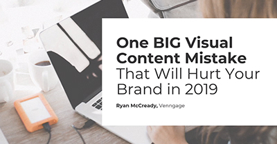 The One BIG Visual Content Mistake That Will Hurt Your Brand in 2019
