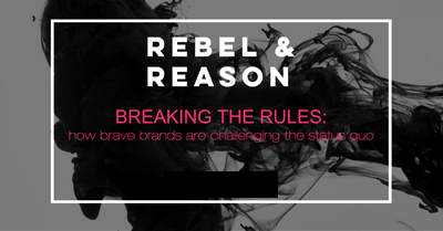 Break The Rules: How Brave Brands Are Challenging The Status Quo