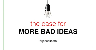 Innovation and Creativity: The Case for More Bad Ideas