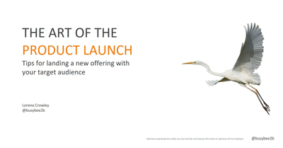 The Art of the Product Launch: Tips for Landing a New Offering with your Target Audience