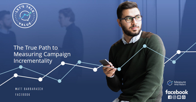 The True Path to Measuring Campaign Incrementality