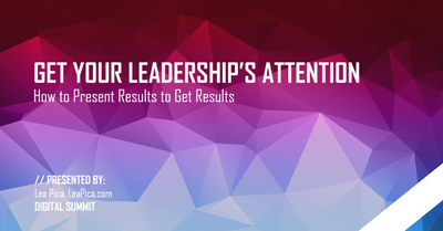 Get Your Leadership's Attention: How to Present Results to Get Results?