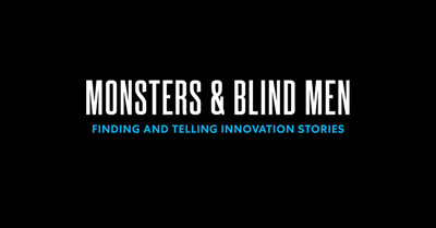 Monsters & Blind Men: How to Find, Tell and Share Your Brand's Innovation Story