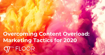 Overcoming Content Overload: Marketing Tactics for 2020