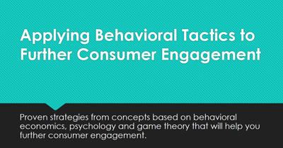Applying Behavioral Tactics to Further Consumer Engagement