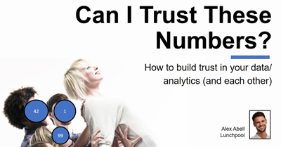 Can I Trust These Numbers?! How to Build Trust in Your Data/Analytics