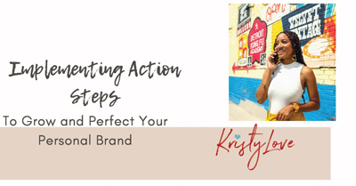 Implementing Action Steps to Grow and Perfect Your Personal Brand
