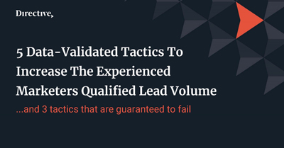 Six Data-Validated Tactics to Increase Marketers Qualified Lead Volume