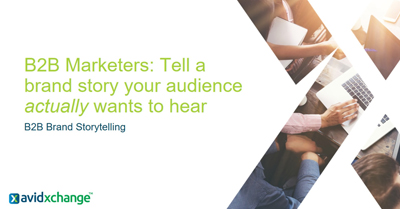 B2B Marketers: Tell a Brand Story Your Audience Actually Wants to Hear