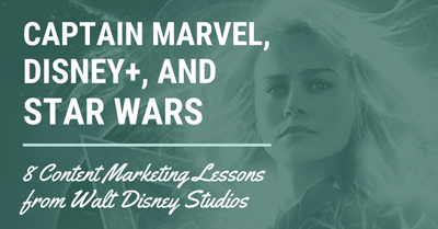 Captain Marvel, Disney+ and Star Wars: 8 Content Marketing Lessons Your Brand Can Learn from Walt Disney Studios