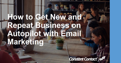 Get New and Repeat Business on Autopilot with Email Marketing