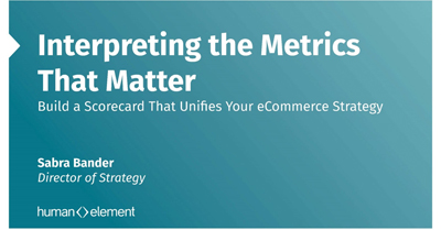 Interpreting The Metrics That Matter: Build a Scorecard that Unifies Your eCommerce Strategy