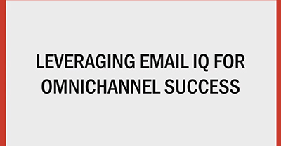 Leveraging Email IQ for Omnichannel Success