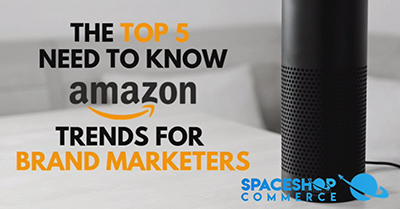 "The Top 5 ""Need to Know"" Amazon Trends for Brand Marketers"