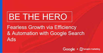 Be the Hero: Fearless Growth via Efficiency and Automation with Google Search Ad