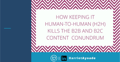 How Keeping it Human-to-Human (H2H) Kills the B2B and B2C Content Conundrum