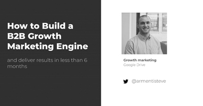 How to Build a B2B Growth Marketing Engine and Deliver Results [In Less Than 6 Months]