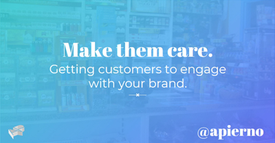 Make Them Care: Getting Customers to Engage with Your Brand