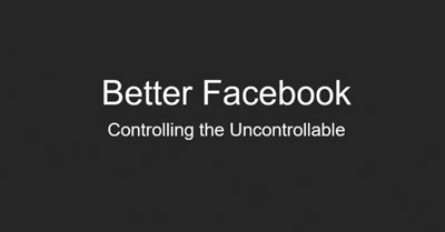 Better Facebook – Control the Uncontrollable