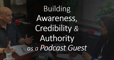 Build Awareness, Credibility & Authority as a Podcast Guest