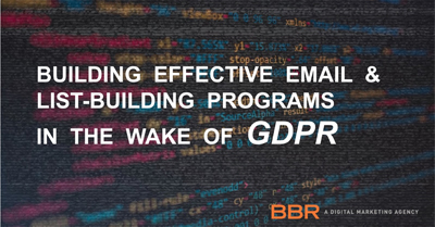 Building Effective Email and List Building Programs in the Wake of GDPR