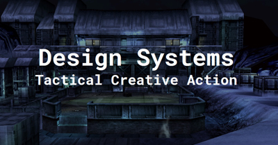 Design Systems: Tactical Creative Action