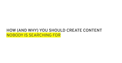 How (and Why) You Should Create Content Nobody is Searching For