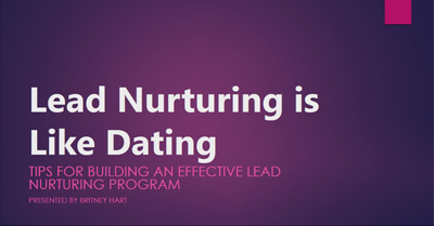 Lead Nurturing is Like Dating: Tips for Building an Effective Lead Nurturing Program