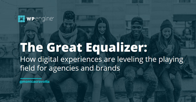 The Great Equalizer: How Digital Experiences are Leveling the Playing Field for Brands & Agencies
