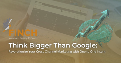 Think Bigger Than Google: Revolutionize Your Cross-Channel Digital Marketing with One-to-One Intent