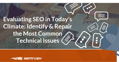 Evaluating SEO in Today's Climate: Identify & Repair the Most Common Technical Issues