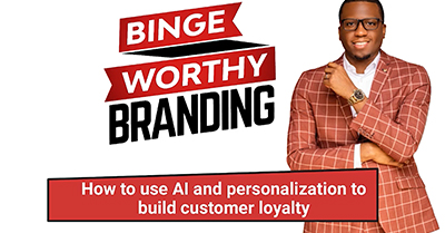 Binge Worthy Branding: How to use AI and Personalization to Build Customer Loyalty