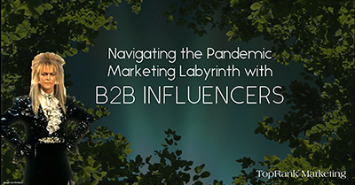 How to Navigate the Pandemic Marketing Labyrinth with B2B Influencers