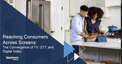 Reaching Consumers Across Screens: The Convergence of TV, OTT, and Digital Video