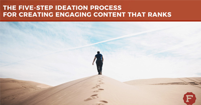 The Five-Step Ideation Process For Creating Engaging Content that Ranks
