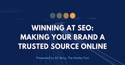 Winning at SEO: Make Your Brand a Trusted Source Online