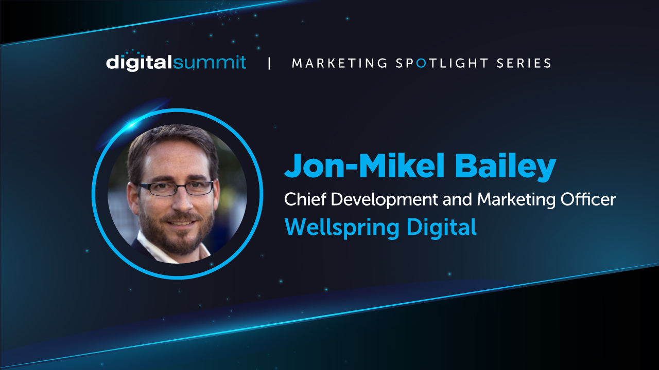 [VIDEO] DS Digital Marketing Spotlight: Wellspring Digital CMO Jon-Mikel Bailey on Humanizing Your Brand