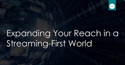 Expanding Your Reach in a Streaming-First World