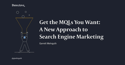 Get the MQLs You Want: A New Approach to Search Engine Marketing